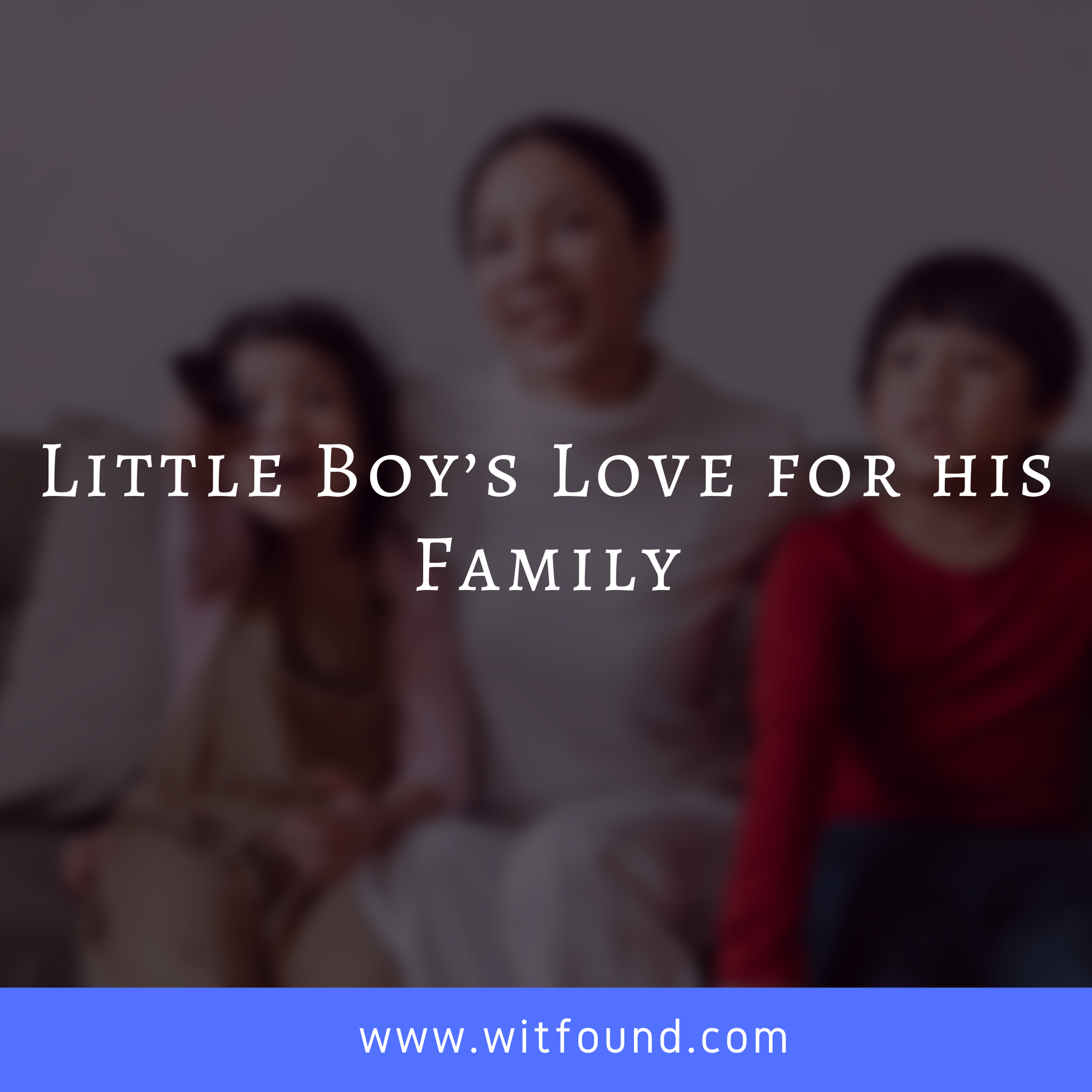 Astonishing Story: 7 Year Old Little Boy Show Love for his Family
