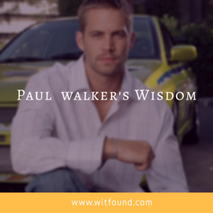 Paul Walker's 18 valuable and adorable quotes.